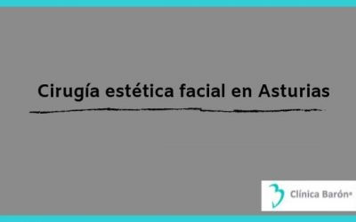 Cirugía estética facial en Asturias
