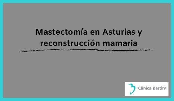 Mastectomía en Asturias + reconstrucción mamaria